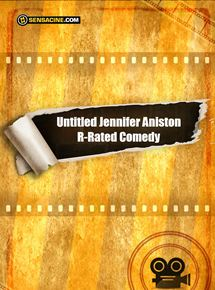 Untitled Jennifer Aniston R-Rated Comedy