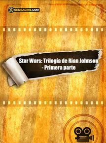 Star Wars: Trilogía de Rian Johnson - Primera parte