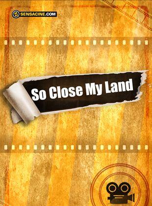 So Close My Land