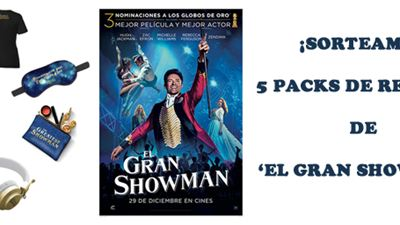 ¡SORTEAMOS 5 PACKS DE REGALOS DE 'EL GRAN SHOWMAN'!