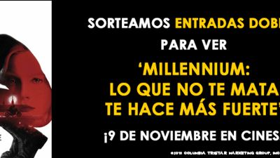 ¡SORTEAMOS ENTRADAS DOBLES DE 'MILLENNIUM: LO QUE NO TE MATA TE HACE MÁS FUERTE'!