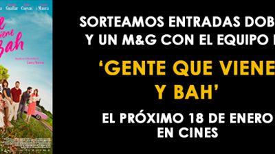 ¡SORTEAMOS ENTRADAS DOBLES Y UN M&G CON EL EQUIPO DE 'GENTE QUE VIENE Y BAH'!