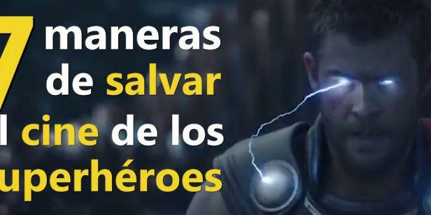 VÍDEO: 7 maneras de salvar el cine de superhéroes