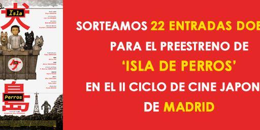 ¡SORTEAMOS 22 ENTRADAS DOBLES PARA EL PREESTRENO DE 'ISLA DE PERROS' EN MADRID!
