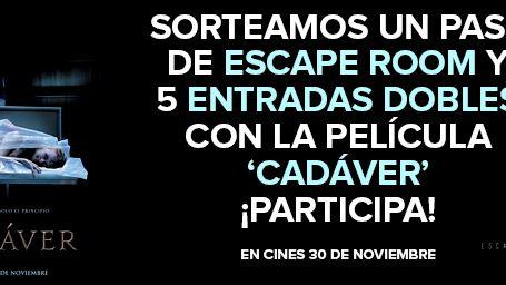 ¡SORTEAMOS UN PASE DE ESCAPE ROOM Y 5 ENTRADAS DOBLES DE 'CADÁVER'!