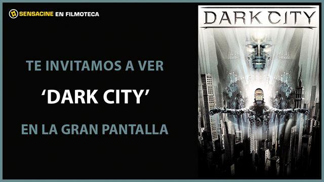 ¡TE INVITAMOS A VER 'DARK CITY' EN PANTALLA GRANDE EN LA FILMOTECA!