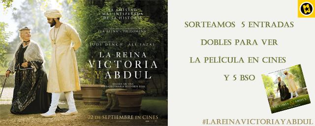 ¡SORTEAMOS 5 ENTRADAS DOBLES PARA VER EN CINES 'LA REINA VICTORIA Y ABDUL' + 5 BSO DE LA PELÍCULA!
