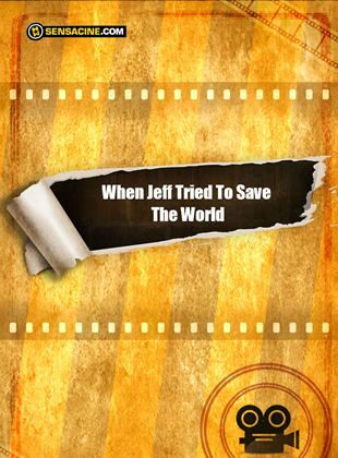 When Jeff Tried To Save The World