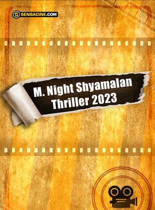 Untitled M. Night Shyamalan Thriller 2023