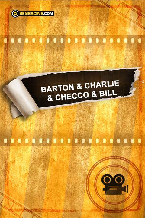 Barton & Charlie & Checco & Bill
